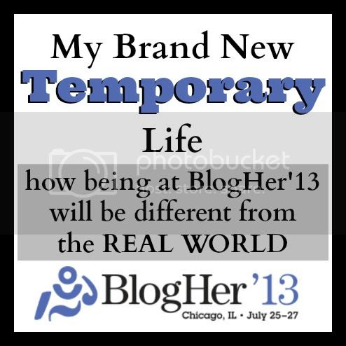 temporary life a tBlogHer13