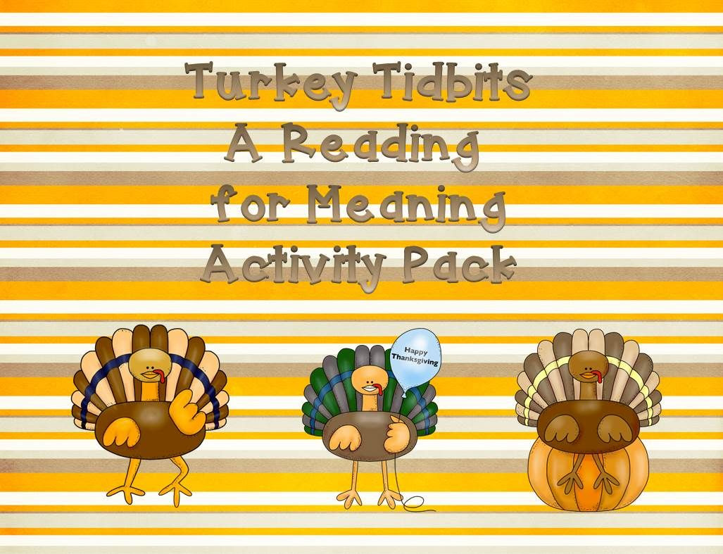 http://www.teacherspayteachers.com/Product/Turkey-Tidbits-A-Reading-for-Meaning-Activity-965202