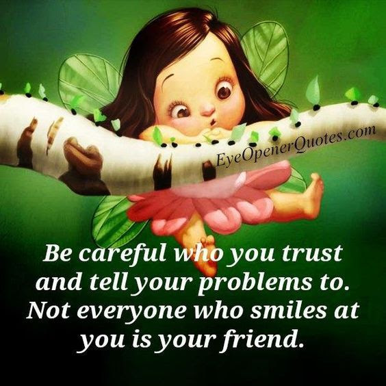 Be Careful Who You Trust And Tell Your Problems To Pictures Photos