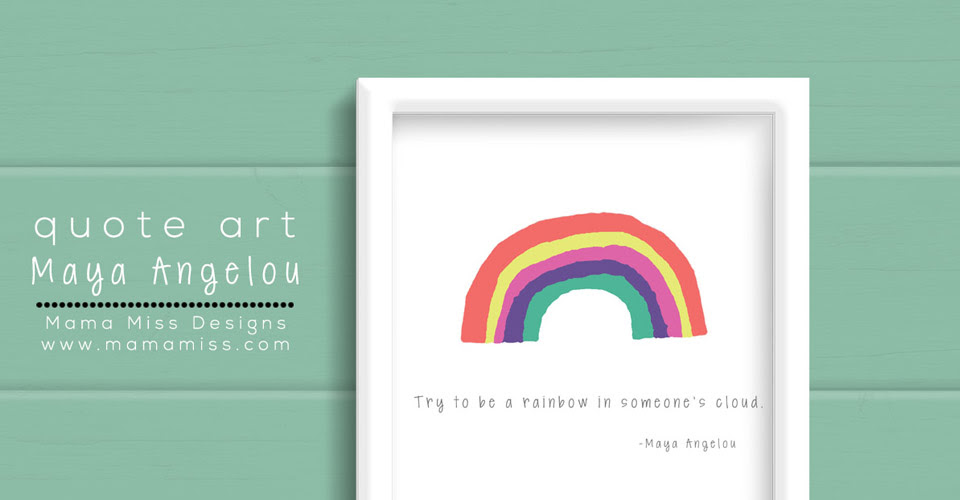 Quote Art Try To Be A Rainbow Maya Angelou