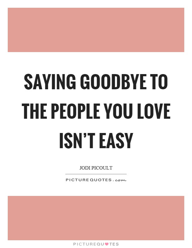 Saying Goodbye To The People You Love Isnt Easy Picture Quotes