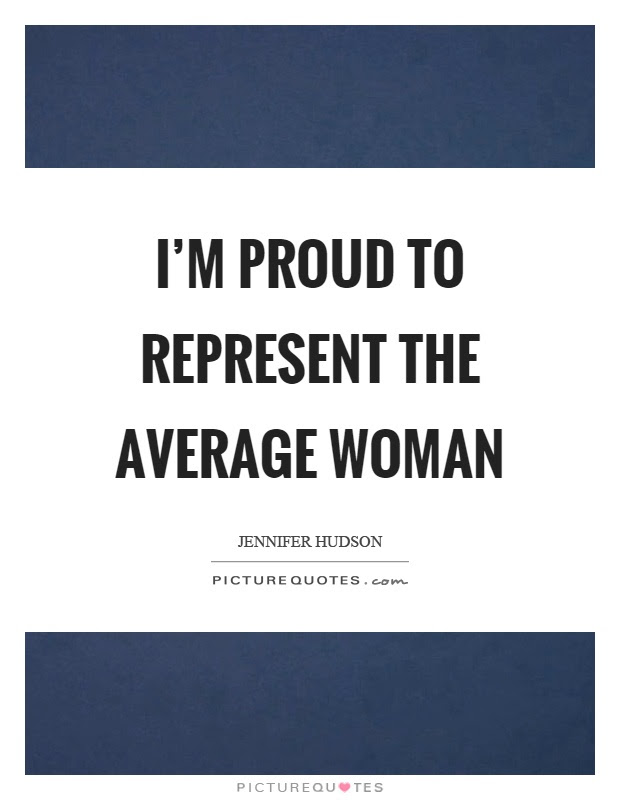 Im Proud To Represent The Average Woman Picture Quotes