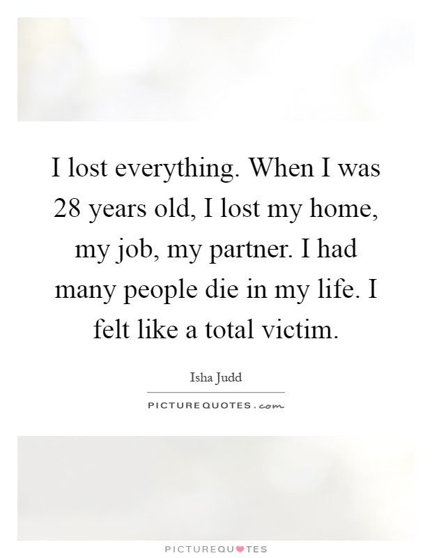 I Lost Everything When I Was 28 Years Old I Lost My Home My