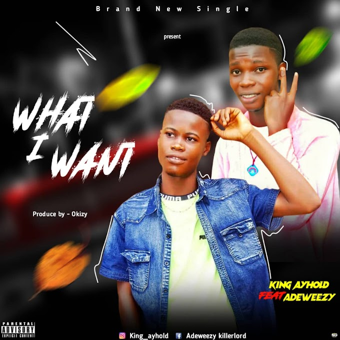 Download Music: King Ayhold Ft Adeweezy - WHAT I WANT
