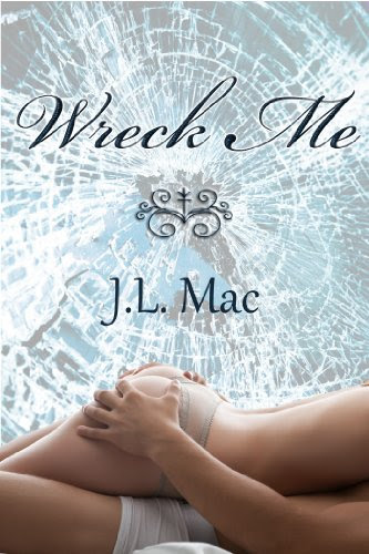Wreck Me (Wrecked) by J.L. Mac