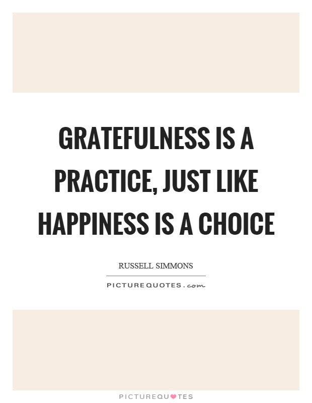 Gratefulness Is A Practice Just Like Happiness Is A Choice