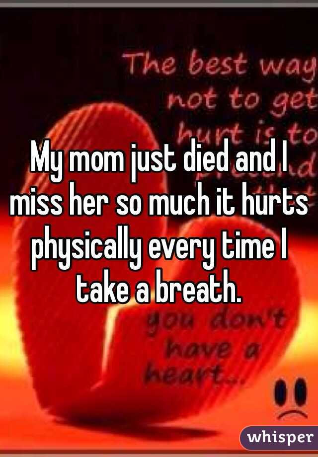 My Mom Just Died And I Miss Her So Much It Hurts Physically Every Time I