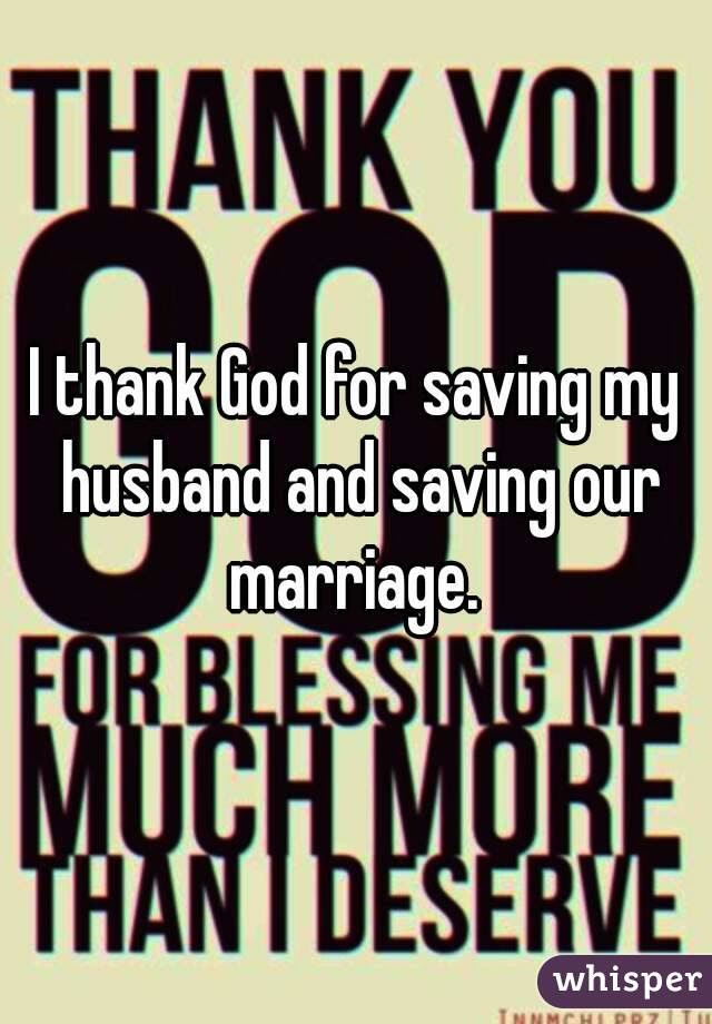 I Thank God For Saving My Husband And Saving Our Marriage