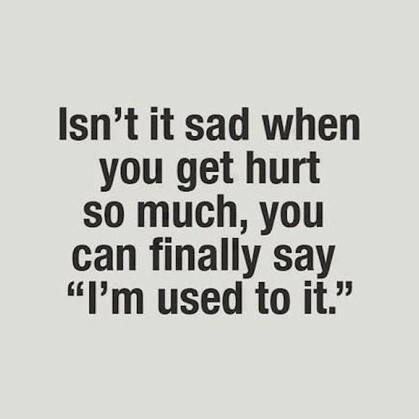 Im Used To It Quotes Quote Hurt Sad Quotes Depression Quotes Grief