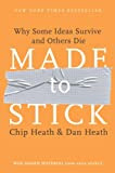 Made to Stick: Why Some Ideas Survive and Others Die, by Chip Heath and Dan Heath