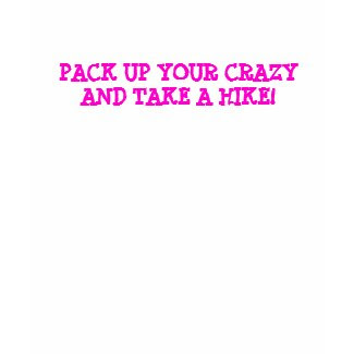 PACK UP YOUR CRAZY AND TAKE A HIKE! shirt
