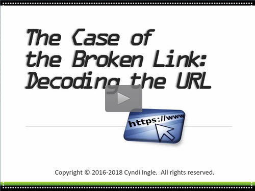The Case of the Broken Link: Decoding the URL - free webinar by Cyndi Ingle now online for limited time