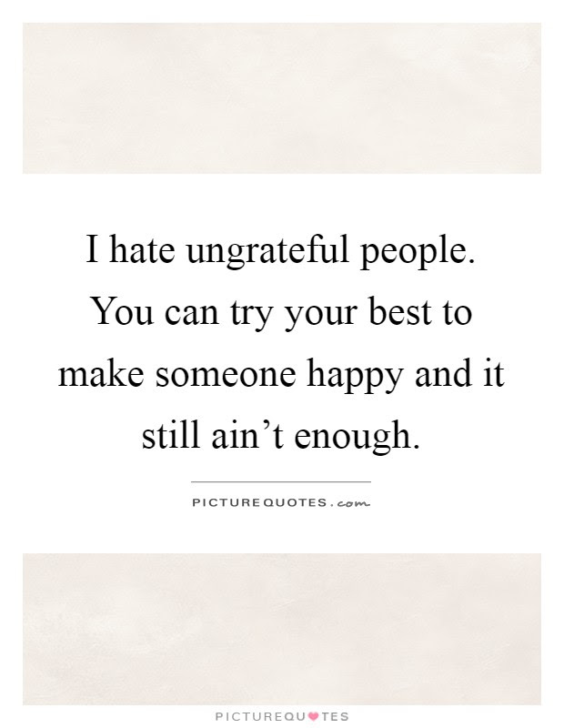 Ungrateful People Quotes Sayings Ungrateful People Picture Quotes