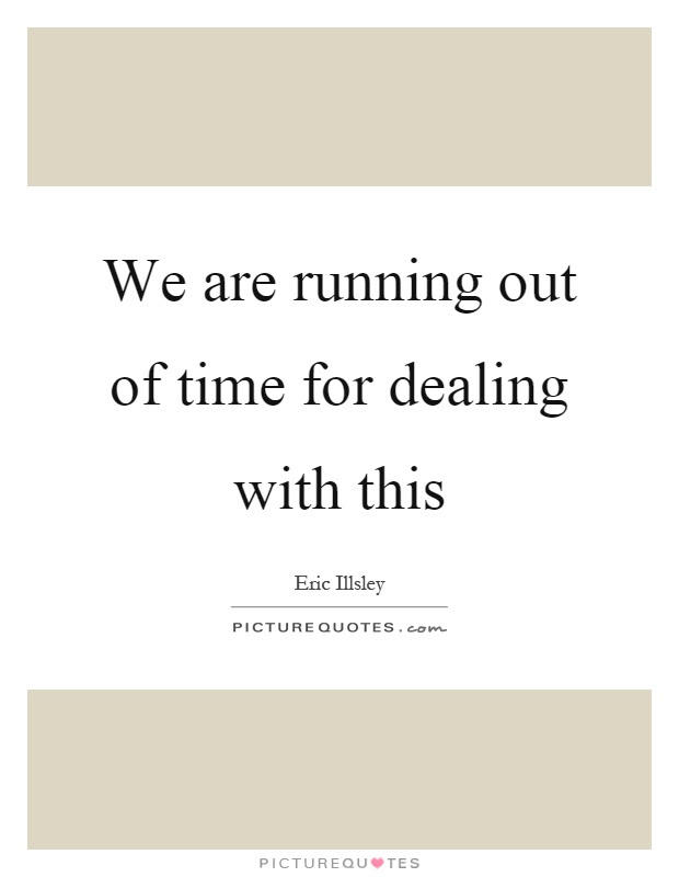 Time Is Running Out Quotes Sayings Time Is Running Out Picture