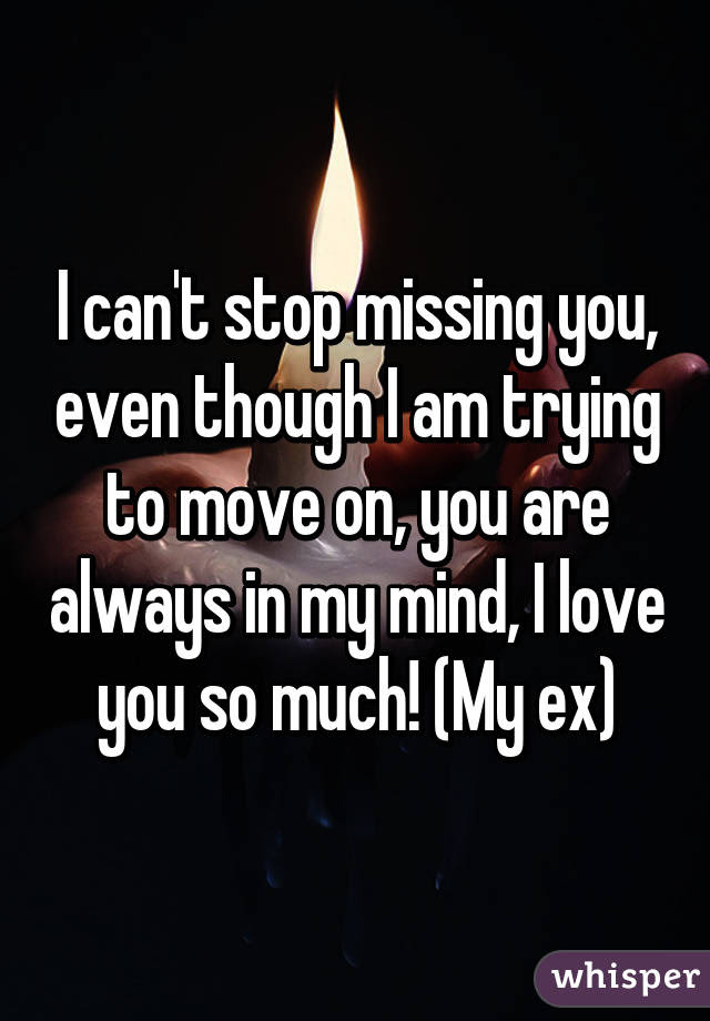 I Cant Stop Missing You Even Though I Am Trying To Move On You Are