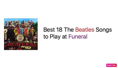 Best 18 Beatles Songs to Play at Funeral ? The Beatles