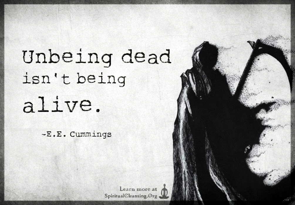 Unbeing Dead Isnt Being Alive Spiritualcleansingorg Love