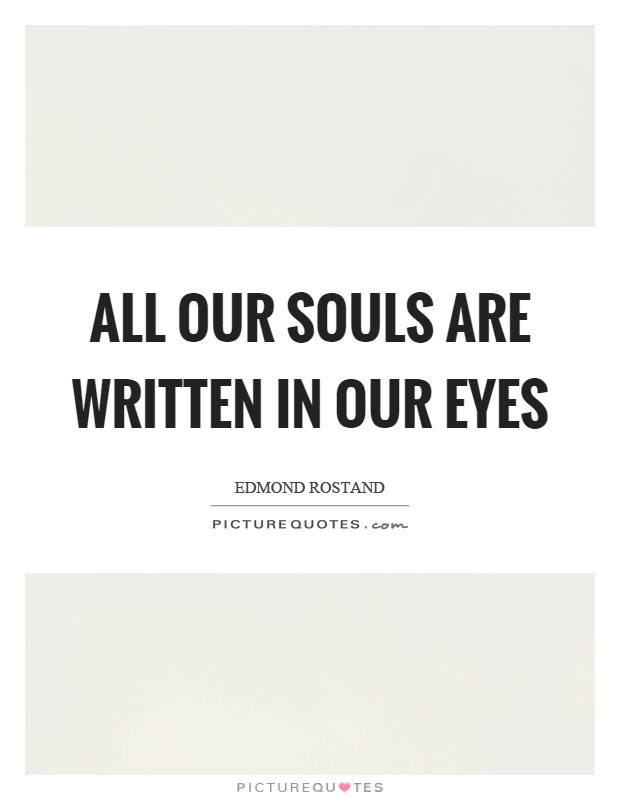 All Our Souls Are Written In Our Eyes Picture Quotes