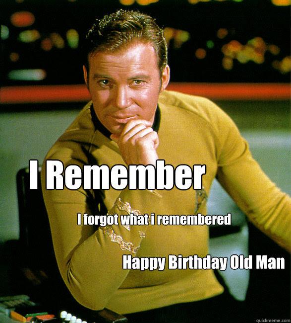 I Remember I Forgot What I Remembered Happy Birthday Old Man Happy