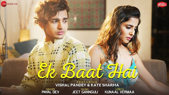 EK BAAT HAI LYRICS PAYAL DEV - VISHAL PANDEY & KATE SHARMA