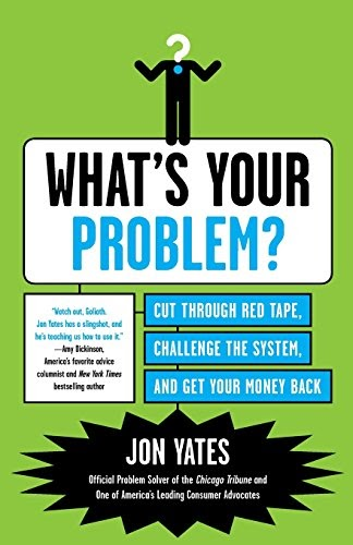 [pdf]What's Your Problem?: Cut Through Red Tape, Challenge the System, and Get Your Money Back_0062009885_drbook.pdf