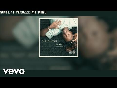 Ayanfe ft. Peruzzi - My Mind mp3 Lyrics