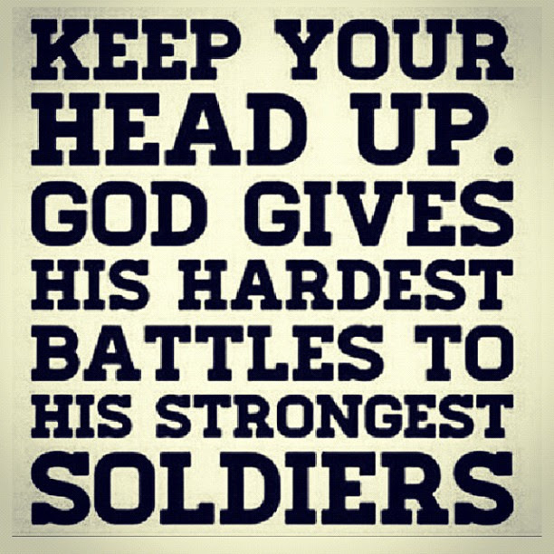 Keep Your Head Up God Gaves His Hardest Battles To His Strongest
