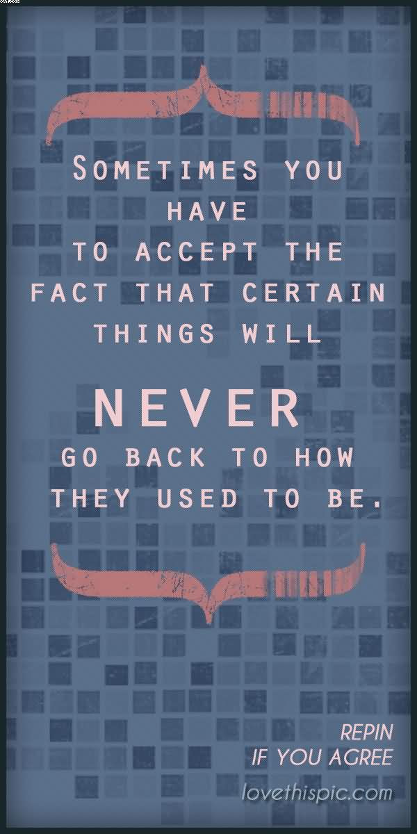 Sometimes You Have To Accept The Fact That Certain Things Will Never