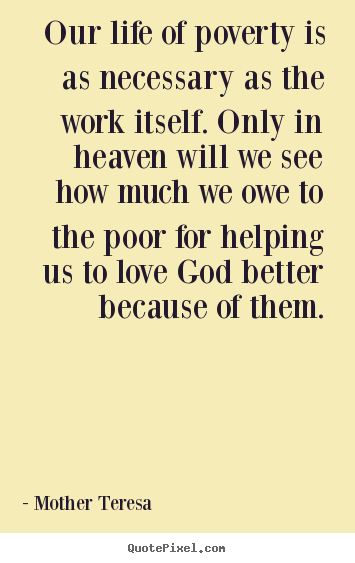 Mother Teresa Picture Sayings Our Life Of Poverty Is As Necessary