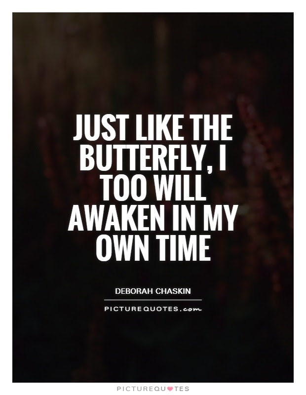 Just Like The Butterfly I Too Will Awaken In My Own Time Picture
