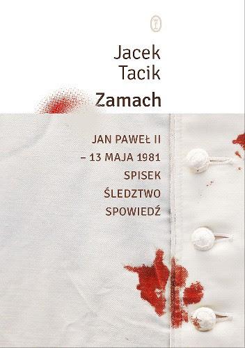 Okładka książki Zamach. Jan Paweł II – 13 maja 1981. Spisek. Śledztwo. Spowiedź