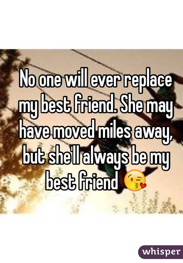 No One Will Ever Replace My Best Friend She May Have Moved Miles