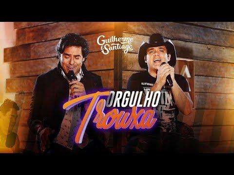 Guilherme e Santiago - Orgulho Trouxa