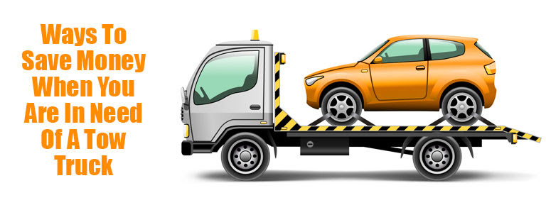 Ways To Save Money When You Are In Need Of A Tow Truck ...