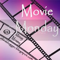 Movie Monday @ Messy Mommy