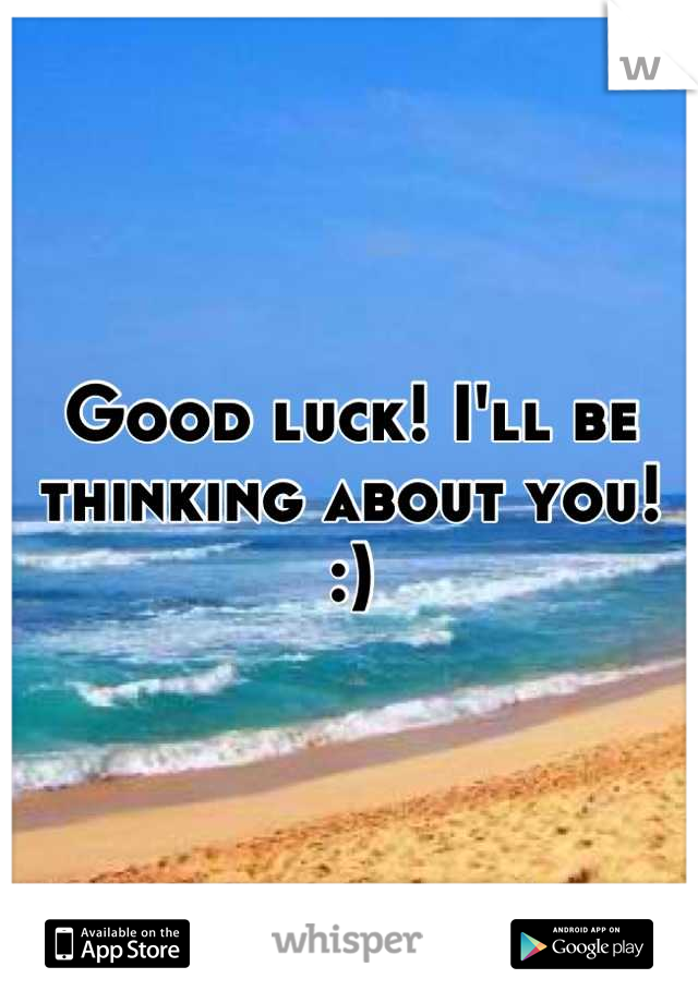 Good Luck Ill Be Thinking About You