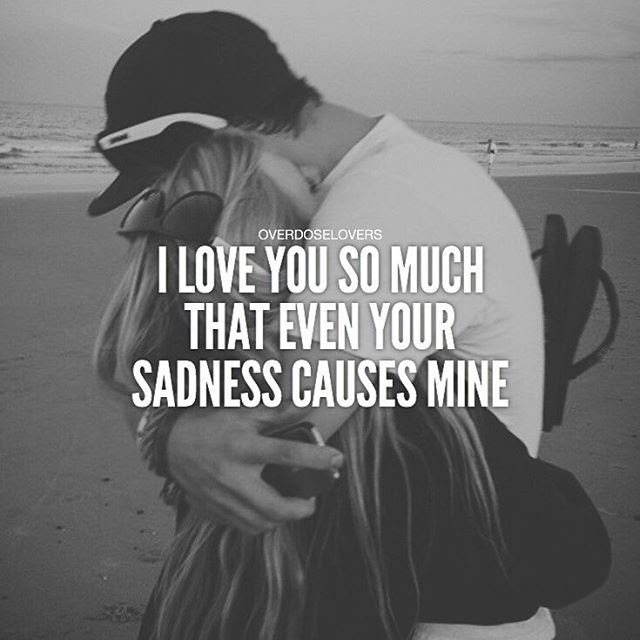 I Love You So Much That Even Your Sadness Causes Mine Pictures