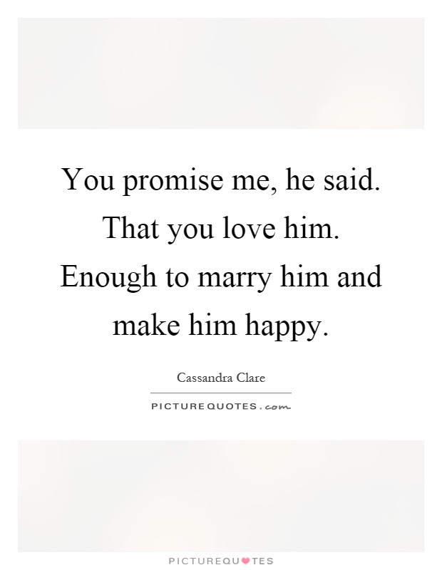You Promise Me He Said That You Love Him Enough To Marry Him