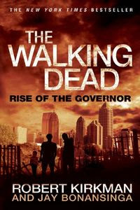 The Walking Dead: Rise of the Governor by Robert Kirkman and Jay Bonansinga