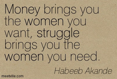 Money Brings You The Women You Want Struggle Brings You The Women