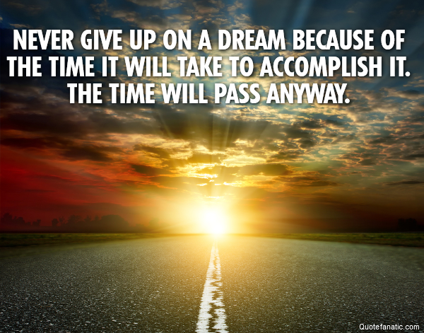 Never Give Up On A Dream Because Of The Quote Fanatic