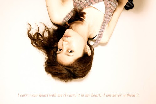 I carry your heart with me (I carry it in my heart). I am never without it.