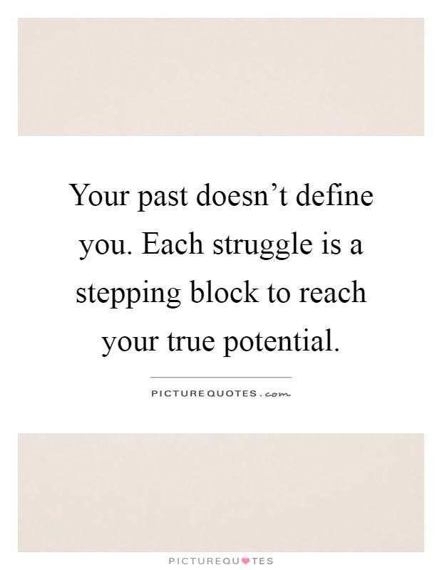 Your Past Doesnt Define You Each Struggle Is A Stepping Block