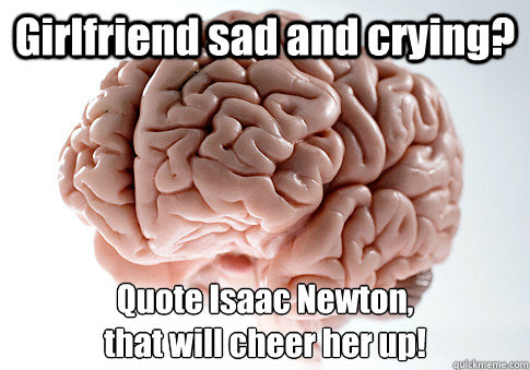 Girlfriend Sad And Crying Quote Isaac Newton That Will Cheer Her