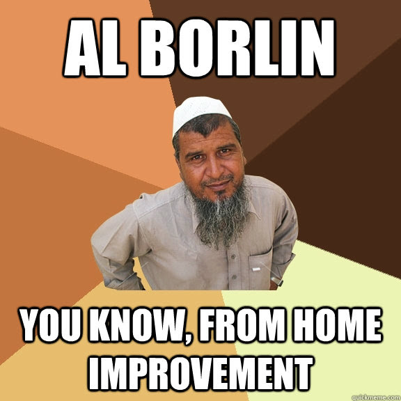 Al Borlin You Know From Home Improvement Ordinary Muslim Man Quickmeme