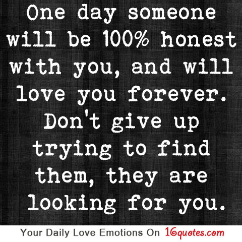 One Day Someone Will Be 100 Honest With You And Will Love You