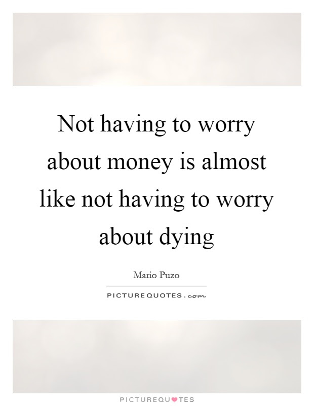 Not Having To Worry About Money Is Almost Like Not Having To