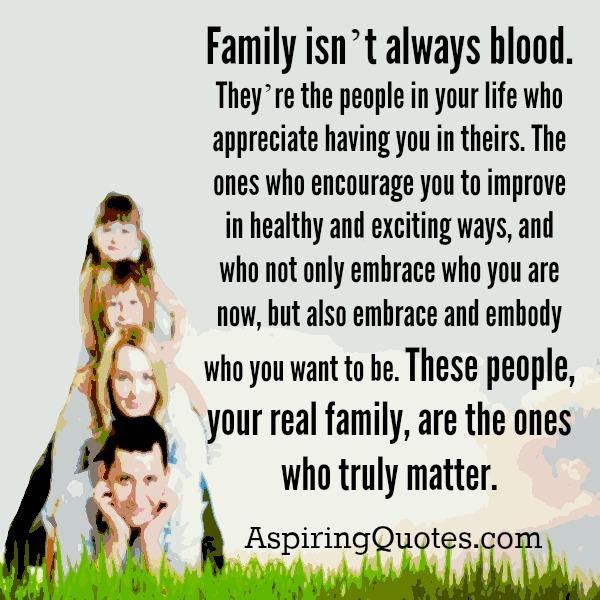 Family Isnt Always Blood Aspiring Quotes