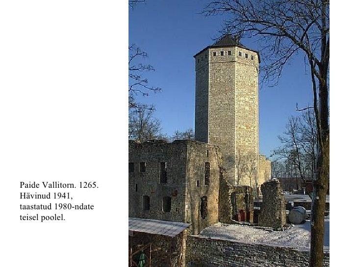 Paide Vallitorn. 1265. Hävinud 1941,  taastatud 1980-ndate  teisel poolel.
