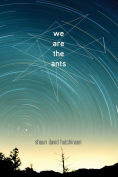 Title: We Are the Ants, Author: Shaun David Hutchinson